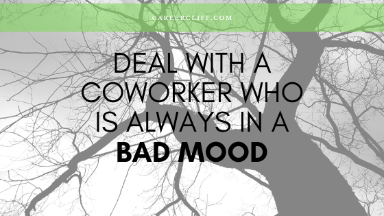 deal with a coworker who is always in a bad mood and tired