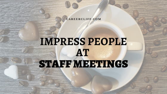 How to Impress People at Staff Meetings